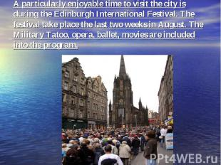 A particularly enjoyable time to visit the city is during the Edinburgh Internat