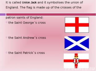 It is called Union Jack and it symbolises the union of It is called Union Jack a