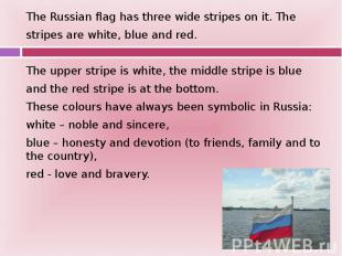 The Russian flag has three wide stripes on it. The The Russian flag has three wi