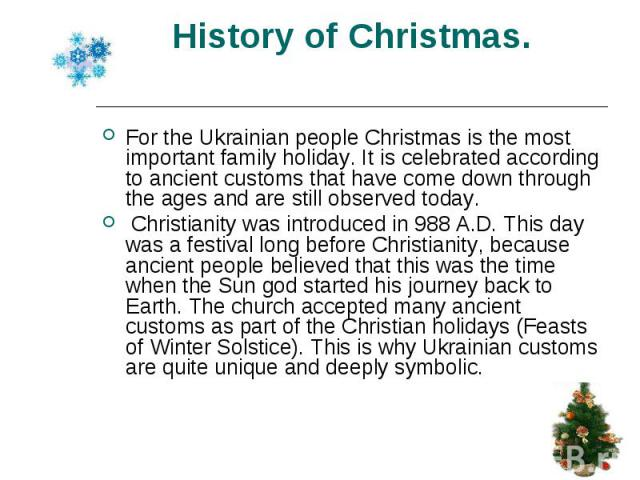 For the Ukrainian people Christmas is the most important family holiday. It is celebrated according to ancient customs that have come down through the ages and are still observed today. For the Ukrainian people Christmas is the most important family…