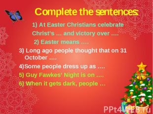 Complete the sentences: 1) At Easter Christians celebrate Christ's … and victory