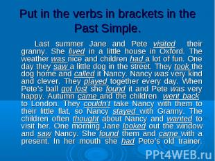 Last summer Jane and Pete visited their granny. She lived in a little house in O