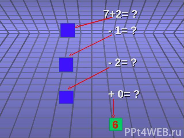 7+2= ? 7+2= ? - 1= ? - 2= ? + 0= ?