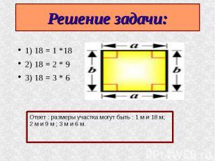 1) 18 = 1 *18 1) 18 = 1 *18 2) 18 = 2 * 9 3) 18 = 3 * 6
