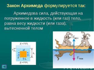 Закон Архимеда формулируется так: Архимедова сила, действующая на погруженное в