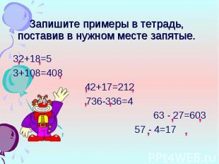 32+18=5 32+18=5 3+108=408 42+17=212 736-336=4 63 - 27=603 57 - 4=17