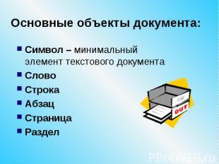 Основные объекты документа: Символ – минимальный элемент текстового документа Сл