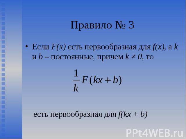 Если F(х) есть первообразная для f(x), а k и b – постоянные, причем k ≠ 0, то Если F(х) есть первообразная для f(x), а k и b – постоянные, причем k ≠ 0, то есть первообразная для f(kx + b)