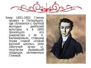 Зиму 1851-1852 Глинка провел в Петербурге, где сблизился с группой молодых деяте