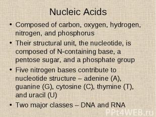 Composed of carbon, oxygen, hydrogen, nitrogen, and phosphorus Composed of carbo