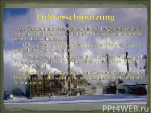 Die Fabriken und viele Sachen, die dort hergestellt werden2, bringen schädliche