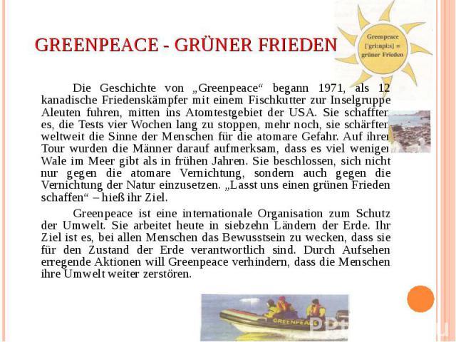 """Die Geschichte von """"Greenpeace"""" begann 1971, als 12 kanadische Friedenskämpfer mit einem Fischkutter zur Inselgruppe Aleuten fuhren, mitten ins Atomtestgebiet der USA. Sie schafften es, die Tests vier Wochen lang zu stoppen, mehr noch, sie schärften…"""
