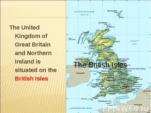 The United Kingdom of Great Britain and Northern Ireland is situated on the Brit
