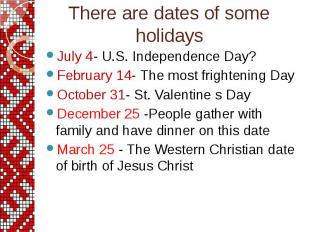 July 4- U.S. Independence Day? July 4- U.S. Independence Day? February 14- The m