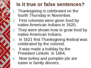 Thanksgiving is celebrated on the fourth Thursday in November. First colonists w