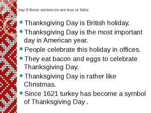 Say if these sentences are true or false Thanksgiving Day is British holiday. Th