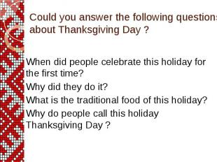 Could you answer the following questions about Thanksgiving Day ? When did peopl