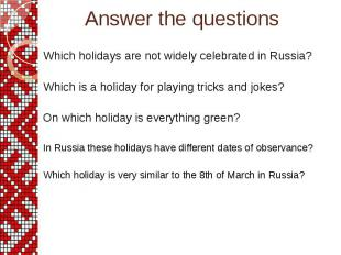 Answer the questions Which holidays are not widely celebrated in Russia? Which i