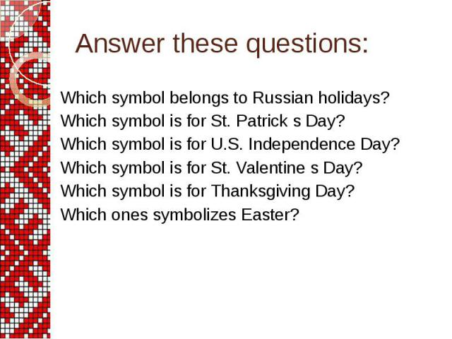 Answer these questions: Which symbol belongs to Russian holidays? Which symbol is for St. Patrick s Day? Which symbol is for U.S. Independence Day? Which symbol is for St. Valentine s Day? Which symbol is for Thanksgiving Day? Which ones symbolizes …