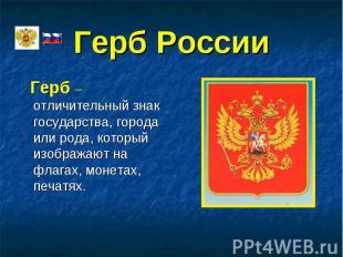 Герб – отличительный знак государства, города или рода, который изображают на фл