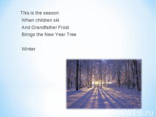 This is the season This is the season When children ski And Grandfather Frost Br