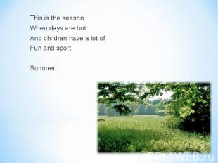 This is the season This is the season When days are hot And children have a lot