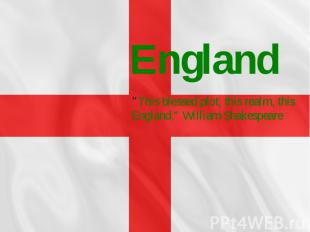 """England """"This blessed plot, this realm, this England."""" William Shakespeare"""