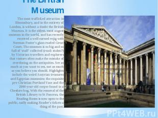 The British Museum The most trafficked attraction in Bloomsbury, and in the enti