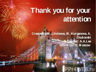 Thank you for your attention Created byM. Litvinova, M. Kurganova, A, Zhukovski
