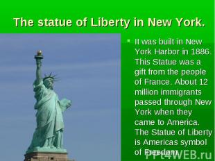 It was built in New York Harbor in 1886. This Statue was a gift from the people