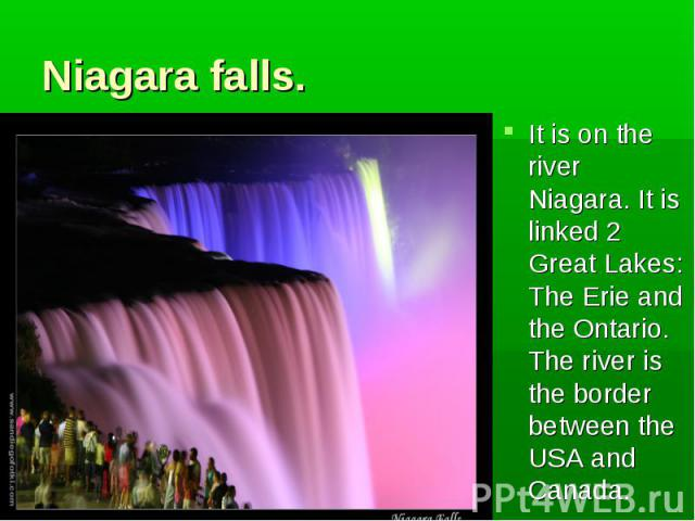 It is on the river Niagara. It is linked 2 Great Lakes: The Erie and the Ontario. The river is the border between the USA and Canada. It is on the river Niagara. It is linked 2 Great Lakes: The Erie and the Ontario. The river is the border between t…
