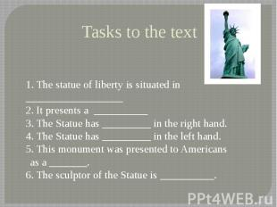 Tasks to the text 1. The statue of liberty is situated in __________________ 2.