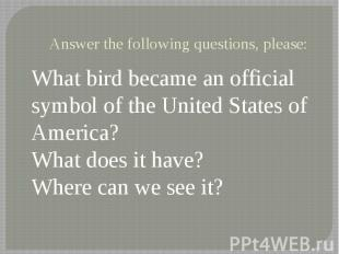 Answer the following questions, please: What bird became an official symbol of t