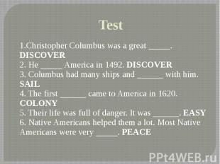 Test 1.Christopher Columbus was a great _____. DISCOVER 2. He _____ America in 1