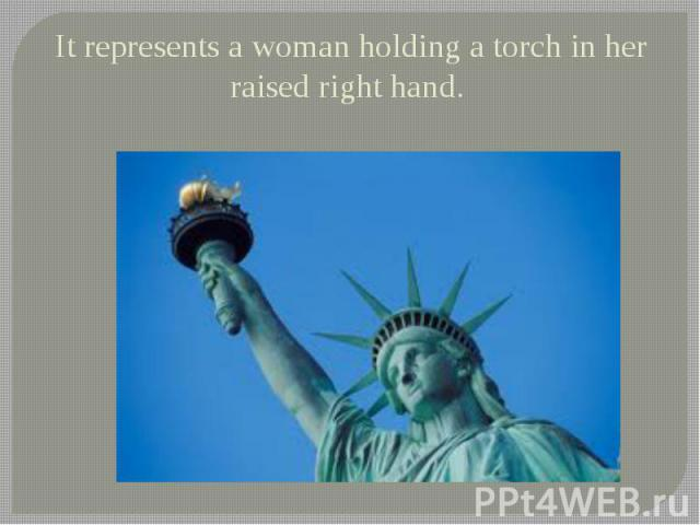 It represents a woman holding a torch in her raised right hand.