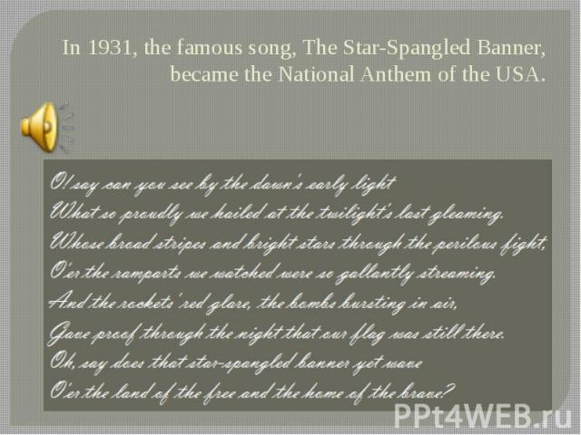 In 1931, the famous song, The Star-Spangled Banner, became the National Anthem of the USA.