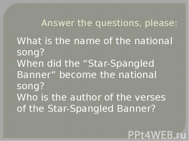 "Answer the questions, please: What is the name of the national song? When did the ""Star-Spangled Banner"" become the national song? Who is the author of the verses of the Star-Spangled Banner?"