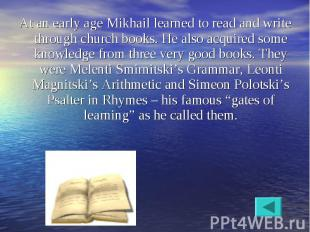 At an early age Mikhail learned to read and write through church books. He also
