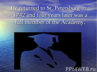 He returned to St. Petersburg in 1742 and four years later was a full member of