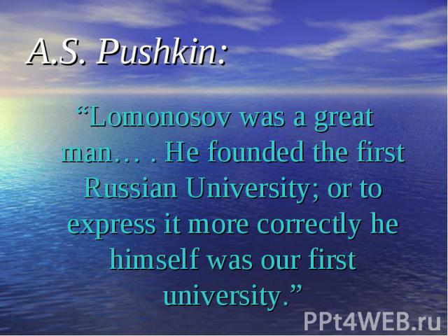 """""""Lomonosov was a great man… . He founded the first Russian University; or to express it more correctly he himself was our first university."""" """"Lomonosov was a great man… . He founded the first Russian University; or to express it more correctly he hi…"""