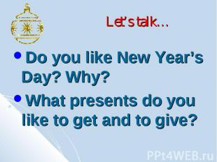 Let's talk… Do you like New Year's Day? Why? What presents do you like to get an