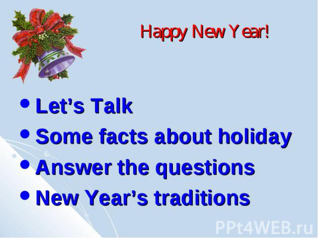 Happy New Year! Let's Talk Some facts about holiday Answer the questions New Year's traditions