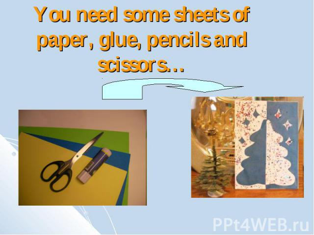 You need some sheets of paper, glue, pencils and scissors…