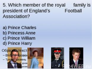 5. Which member of the royal family is president of England's Football Associati