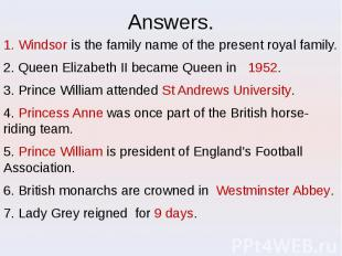 Answers. 1. Windsor is the family name of the present royal family. 2. Queen Eli