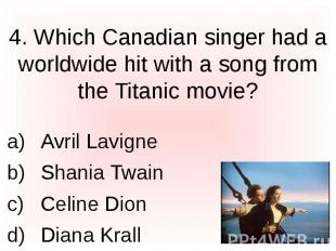 4. Which Canadian singer had a worldwide hit with a song from the Titanic movie?