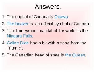 Answers. The capital of Canada is Ottawa. The beaver is an official symbol of Ca