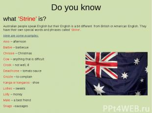 Do you know what 'Strine' is? Australian people speak English but their English