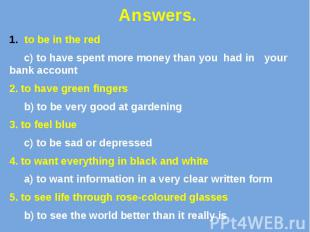 Answers. to be in the red c) to have spent more money than you had in your bank