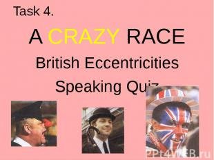 Task 4. A CRAZY RACE British Eccentricities Speaking Quiz